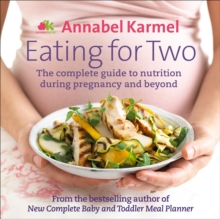 Eating for Two : The complete guide to nutrition during pregnancy and beyond, Hardback Book