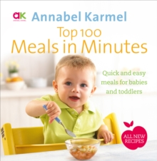 Top 100 Meals in Minutes : All New Quick and Easy Meals for Babies and Toddlers, Hardback Book