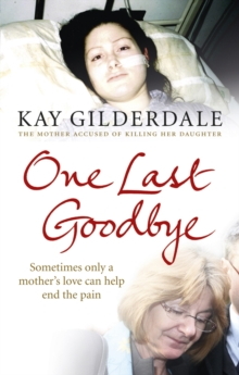 One Last Goodbye : Sometimes Only a Mother's Love Can Help End the Pain, Paperback Book