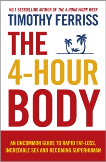 The 4-Hour Body : An Uncommon Guide to Rapid Fat-loss, Incredible Sex and Becoming Superhuman, Paperback Book