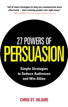 27 Powers of Persuasion : Simple Strategies to Seduce Audiences and Win Allies, Paperback Book