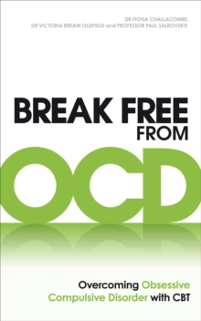 Break Free from OCD : Overcoming Obsessive Compulsive Disorder with CBT, Paperback Book