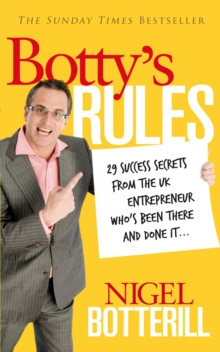 Botty's Rules : 29 Success Secrets From the UK Entrepreneur Who's Been There and Done it..., Paperback Book