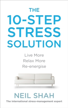The 10-Step Stress Solution : Live More, Relax More, Re-energise, Paperback Book