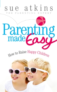 Parenting Made Easy : How to Raise Happy Children, Paperback Book