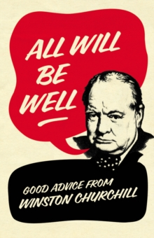 All Will Be Well : Good Advice from Winston Churchill, Hardback Book