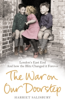 The War on our Doorstep : London's East End and how the Blitz Changed it Forever, Paperback Book