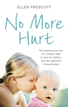 No More Hurt : The inspiring true story of a mother's fight to save her children from the nightmare sexual abuse, Paperback / softback Book