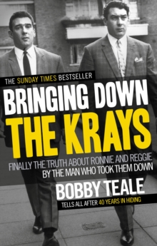 Bringing Down the Krays : Finally the Truth About Ronnie and Reggie by the Man Who Took Them Down, Paperback Book
