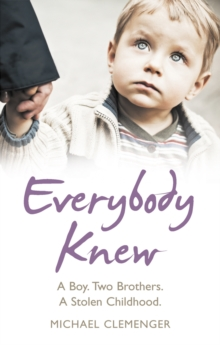 Everybody Knew : A Boy. Two Brothers. A Stolen Childhood., Paperback Book