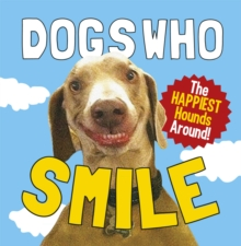 Dogs Who Smile : The Happiest Hounds Around, Hardback Book