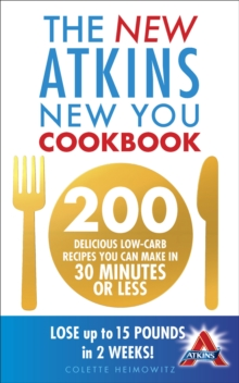 The New Atkins New You Cookbook : 200 delicious low-carb recipes you can make in 30 minutes or less, Paperback Book