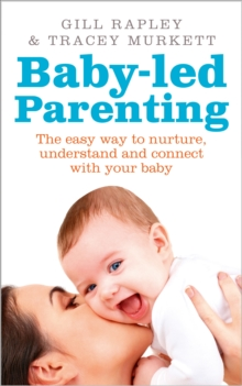 Baby-led Parenting : The easy way to nurture, understand and connect with your baby, Paperback Book