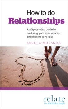 How to do Relationships : A step-by-step guide to nurturing your relationship and making love last, Paperback Book