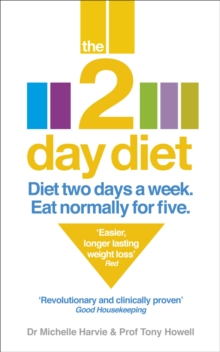 The 2-Day Diet : Diet Two Days a Week. Eat Normally for Five., Paperback Book