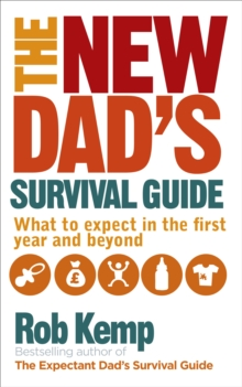 The New Dad's Survival Guide : What to expect in the first year and beyond, Paperback Book