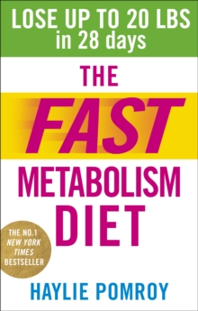 The Fast Metabolism Diet : Lose Up to 20 Pounds in 28 Days: Eat More Food & Lose More Weight, Paperback Book