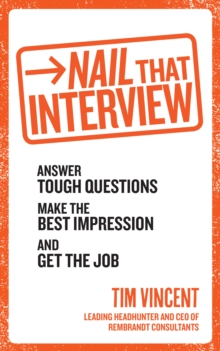 Nail That Interview : Answer Tough Questions, Make the Best Impression, and Get the Job, Paperback Book