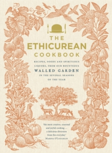 The Ethicurean Cookbook : Recipes, foods and spirituous liquors, from our bounteous walled garden in the several seasons of the year, Hardback Book