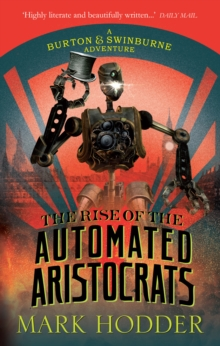 The Rise of the Automated Aristocrats : The Burton & Swinburne Adventures, Paperback Book