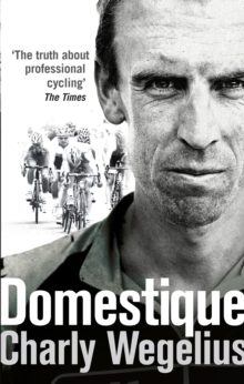 Domestique : The Real-life Ups and Downs of a Tour Pro, Paperback Book