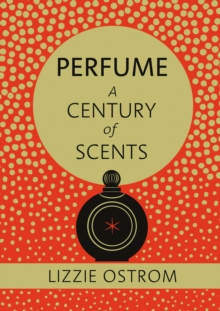 Perfume: A Century of Scents, Hardback Book