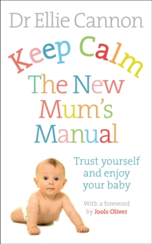 Keep Calm: The New Mum's Manual : Trust Yourself and Enjoy Your Baby, Paperback / softback Book