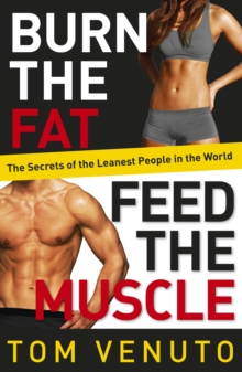 Burn the Fat, Feed the Muscle : The Simple, Proven System of Fat Burning for Permanent Weight Loss, Rock-Hard Muscle and a Turbo-Charged Metabolism, Paperback Book