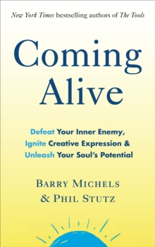 Coming Alive : 4 Tools to Defeat Your Inner Enemy, Ignite Creative Expression and Unleash Your Soul's Potential, Paperback / softback Book