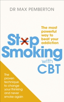 Stop Smoking With CBT : The Most Powerful Way to Beat Your Addiction, Paperback Book