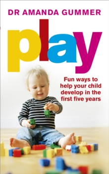 Play : Fun ways to help your child develop in the first five years, Paperback / softback Book