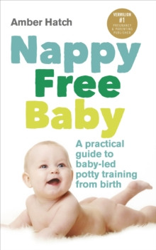 Nappy Free Baby : A practical guide to baby-led potty training from birth, Paperback / softback Book