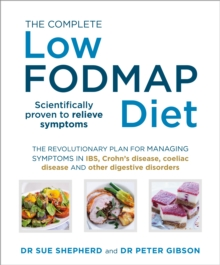 The Complete Low-FODMAP Diet : The Revolutionary Plan for Managing Symptoms in IBS, Crohn's Disease, Coeliac Disease and Other Digestive Disorders, Paperback Book