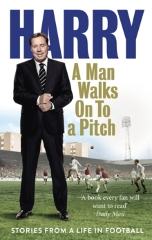 A Man Walks on to a Pitch : Stories from a Life in Football, Paperback Book