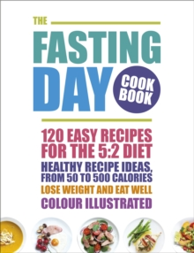 The Fasting Day Cookbook : 120 easy recipes for the 5:2 diet, Paperback Book