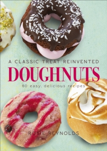 Doughnuts : A Classic Treat Reinvented - 60 Easy, Delicious Recipes, Hardback Book