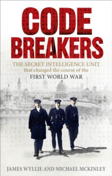 Codebreakers : The Secret Intelligence Unit that Changed the Course of the First World War, Paperback Book