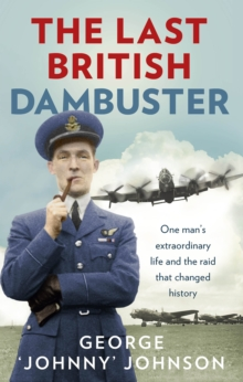 The Last British Dambuster : One man's extraordinary life and the raid that changed history, Paperback Book