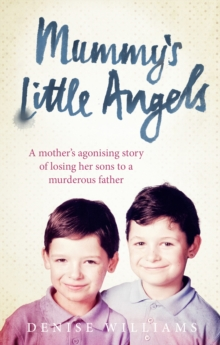 Mummy's Little Angels : A Mother's Agonising Story of Losing Her Sons to a Murderous Father, Paperback Book