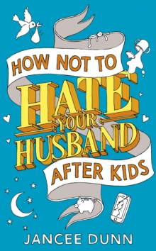 How Not to Hate Your Husband After Kids, Hardback Book