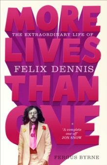 More Lives Than One: the Extraordinary Life of Felix Dennis, Hardback Book