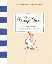 The Bump Class : An Expert Guide to Pregnancy, Birth and Beyond, Hardback Book