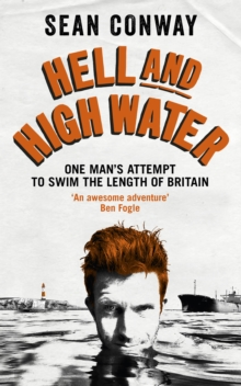 Hell and High Water : My Epic 900-Mile Swim from Land's End to John O'Groats, Paperback Book