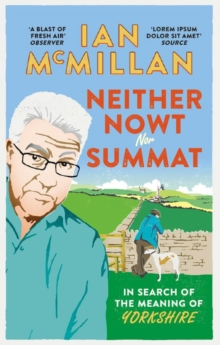 Neither Nowt nor Summat : In Search of the Meaning of Yorkshire, Paperback Book