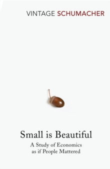 Small Is Beautiful : A Study of Economics as if People Mattered, Paperback Book