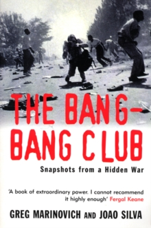 The Bang-Bang Club : Snapshots from a Hidden War, Paperback Book