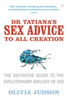 Dr Tatiana's Sex Advice to All Creation : Definitive Guide to the Evolutionary Biology of Sex, Paperback Book