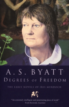 Degrees Of Freedom : The Early Novels of Iris Murdoch, Paperback / softback Book