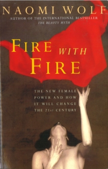 Fire with Fire : New Female Power and How It Will Change the Twenty-First Century, Paperback Book