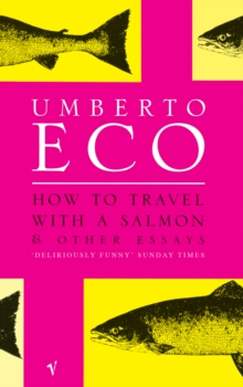 How To Travel With A Salmon : and Other Essays, Paperback Book